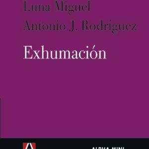 Exhumación_Luna Miguel_Antonio J Rodríguez_9788493726911
